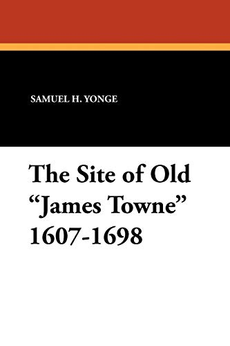 The Site of Old James Towne 1607-1698: Samuel H. Yonge