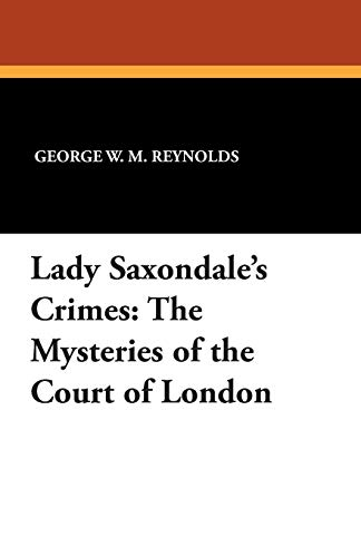 Lady Saxondale's Crimes: The Mysteries of the: Reynolds, George W.