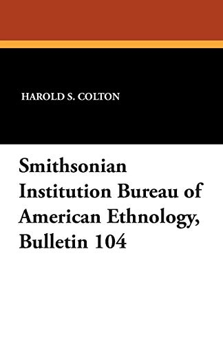 Smithsonian Institution Bureau of American Ethnology, Bulletin 104: Harold S. Colton
