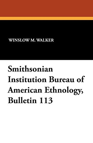 Smithsonian Institution Bureau of American Ethnology, Bulletin 113: Winslow M. Walker
