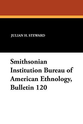 Smithsonian Institution Bureau of American Ethnology, Bulletin 120: Julian H. Steward