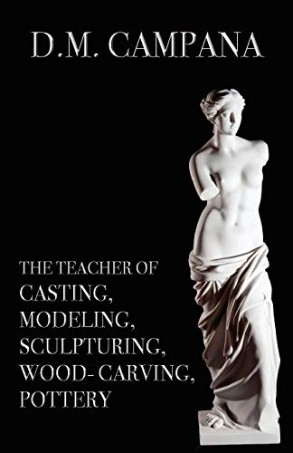 The Teacher of Casting, Modeling, Sculpturing, Woodcarving, Pottery: D. M. Campana