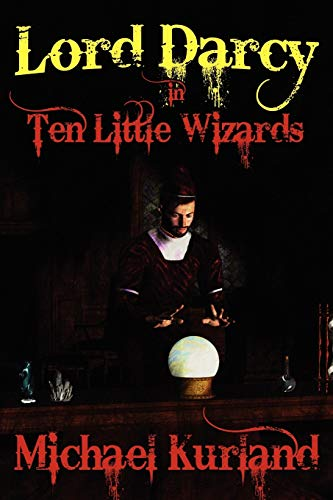 Ten Little Wizards: A Lord Darcy Novel (1434435008) by Michael Kurland