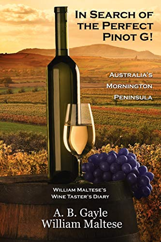 9781434435026: In Search of the Perfect Pinot G! Australia's Mornington Peninsula (William Maltese's Wine Taster's Diary #2)