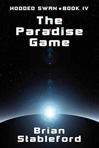 The Paradise Game: Hooded Swan, Book Four: Brian Stableford