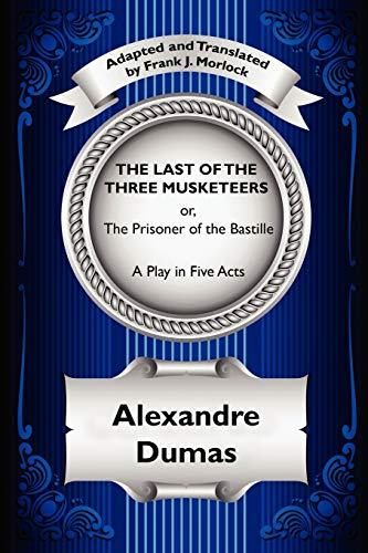 9781434435071: The Last of the Three Musketeers: or, The Prisoner of the Bastille: A Play in Five Acts