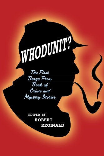 Whodunit?: The First Borgo Press Book of Crime and Mystery Stories (1434435431) by John Gregory Betancourt; Sydney J. Bounds; Mary Wickizer Burgess; Victor Cilinca; Ernest Dudley; Mel Gilden; Michael Hemmingson; Francis Jarman;...