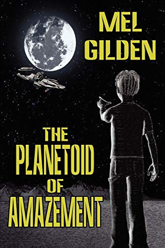 The Planetoid of Amazement: A Science Fiction Novel: Mel Gilden