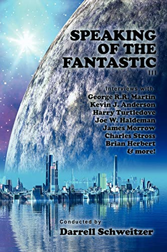 Speaking of the Fantastic III: Interviews with: Schweitzer, Darrell; Martin,