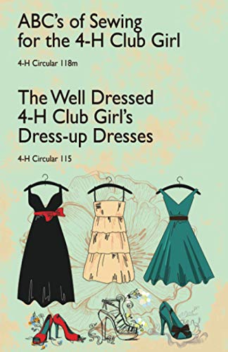 ABCs of Sewing for the 4-H Club Girl and The Well Dressed 4-H Club Girls Dress-up Dresses 4-H ...