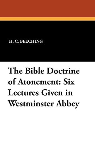 The Bible Doctrine of Atonement Six Lectures Given in Westminster Abbey: H. C. Beeching