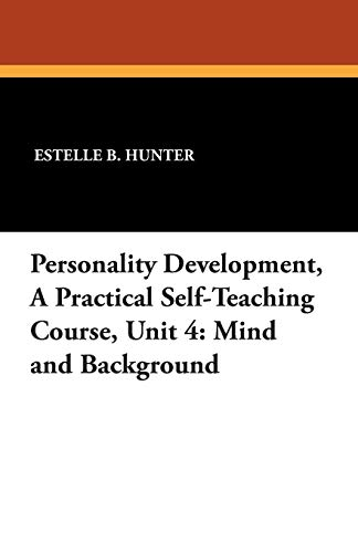 9781434436634: Personality Development, a Practical Self-Teaching Course, Unit 4: Mind and Background