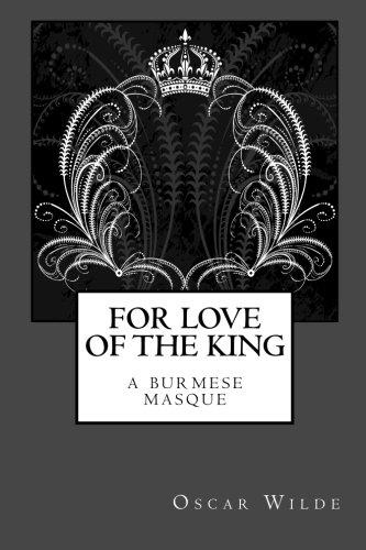 For Love of the King: A Burmese: Oscar Wilde