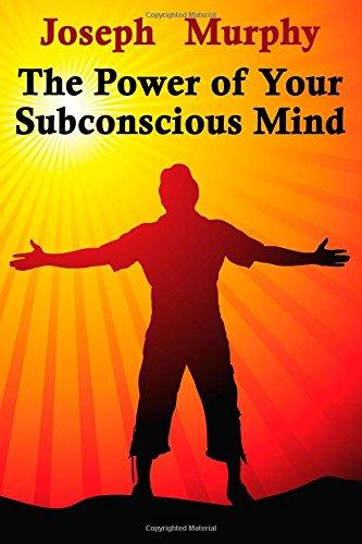 The Power of Your Subconscious Mind: Dr. Joseph Murphy Ph.D.