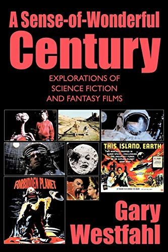 A Sense-of-Wonderful Century: Explorations of Science Fiction and Fantasy Films: Gary Westfahl