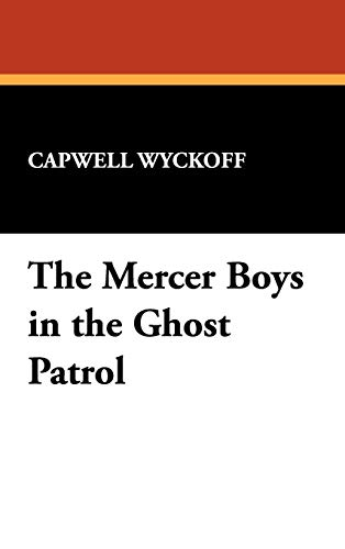 The Mercer Boys in the Ghost Patrol: Capwell Wyckoff