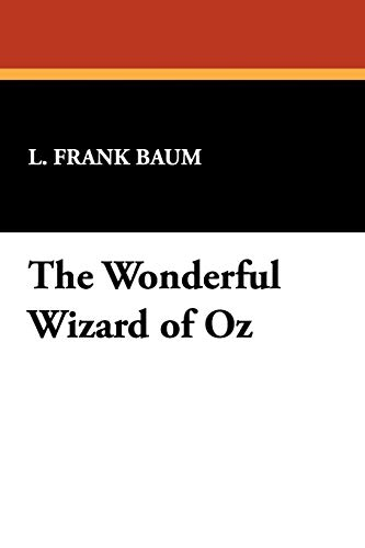 The Wonderful Wizard of Oz: L. Frank Baum