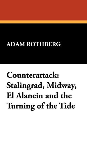 Counterattack: Stalingrad, Midway, El Alanein and the Turning of the Tide: Rothberg, Adam