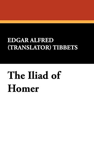The Iliad of Homer: Edgar Alfred translator Tibbets