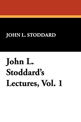 John L. Stoddards Lectures, Vol. 1: John L. Stoddard