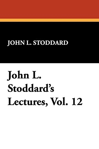 John L. Stoddard's Lectures, Vol. 12: Stoddard, John L.