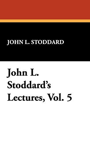 John L. Stoddards Lectures, Vol. 5: John L. Stoddard