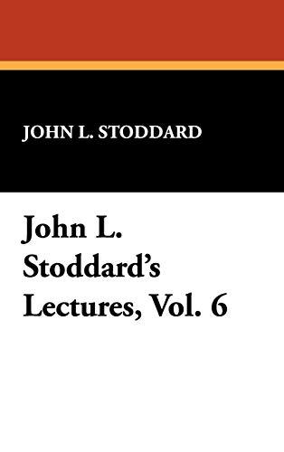 John L. Stoddards Lectures, Vol. 6: John L. Stoddard