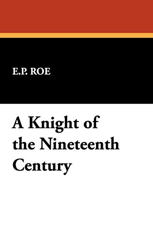 9781434454706: A Knight of the Nineteenth Century