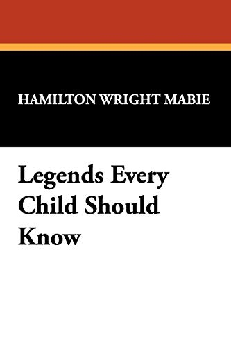 Legends Every Child Should Know: Hamilton Wright Mabie