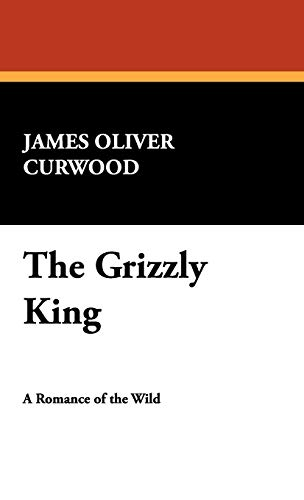 The Grizzly King (9781434455475) by James Oliver Curwood