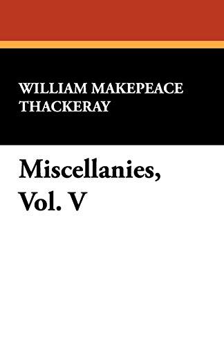 Miscellanies, Vol. V: William Makepeace Thackeray