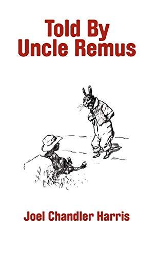 Told By Uncle Remus: Joel Chandler Harris