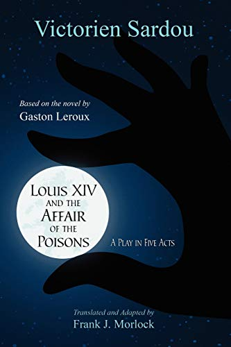 9781434457523: Louis XIV and the Affair of the Poisons: A Play in Five Acts