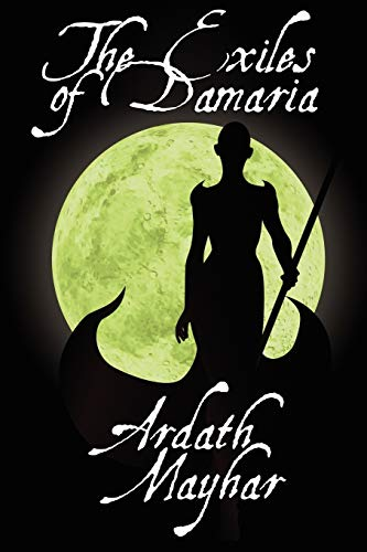 The Exiles of Damaria: A Novel of Fantasy: Ardath Mayhar