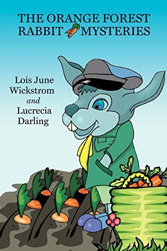 The Orange Forest Rabbit Mysteries: Lois June Wickstrom