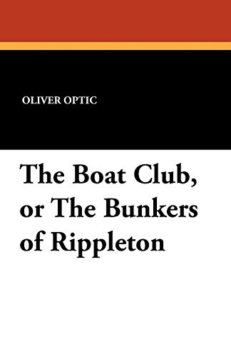 The Boat Club, or the Bunkers of Rippleton: Oliver Optic