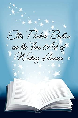 9781434458841: Ellis Parker Butler on the Fine Art of Writing Humor