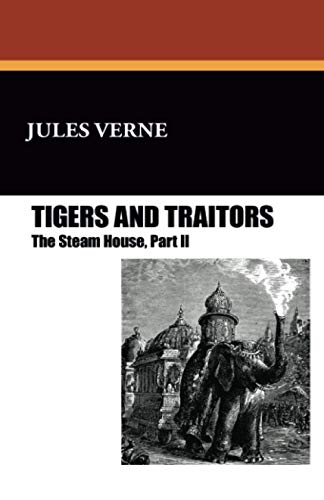 The Steam House: Tigers and Traitors: Verne, Jules