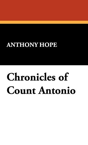 Chronicles of Count Antonio: Anthony Hope