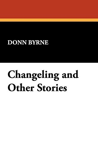 Changeling and Other Stories: Donn Byrne