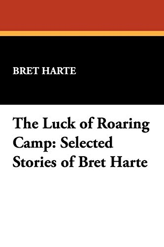 9781434460929: The Luck of Roaring Camp: Selected Stories of Bret Harte