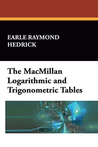 The MacMillan Logarithmic and Trigonometric Tables: Earle Raymond Hedrick