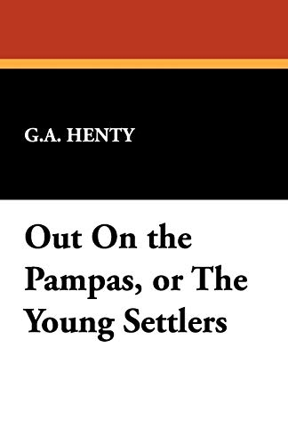 9781434460967: Out on the Pampas, or the Young Settlers