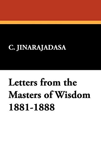 Letters from the Masters of Wisdom 1881-1888: C. Jinarajadasa