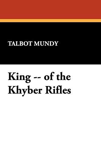 King -- of the Khyber Rifles: Talbot Mundy