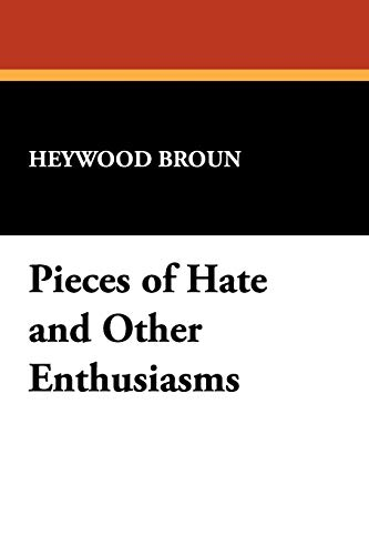 Pieces of Hate and Other Enthusiasms: Heywood Broun
