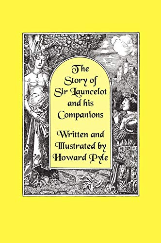 The Story of Sir Launcelot and His Companions [Illustrated by Howard Pyle]: Pyle, Howard