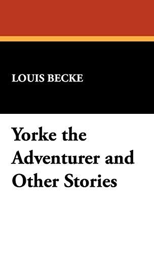 Yorke the Adventurer and Other Stories (9781434462794) by Louis Becke