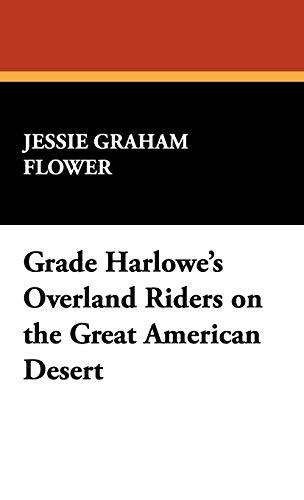 Grace Harlowes Overland Riders on the Great American Desert: Jessie Graham Flower