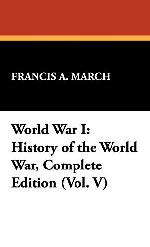 World War I: History of the World War, Complete Edition (Vol. V): Francis A. March